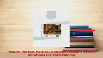PDF  Picture Perfect Parties Annette Josephs Stylish Solutions for Entertaining Download Online