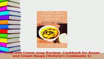 Download  Soup and Cream soup Recipes Cookbook for Soups and Cream Soups Victorias Cookbooks 1 Download Online