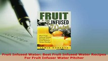 PDF  Fruit Infused Water Best Fruit Infused Water Recipes For Fruit Infuser Water Pitcher Read Online