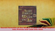 Download  Secret Formulas of the Wizard of Ads Turning Paupers into Princes and Lead into Gold  Read Online