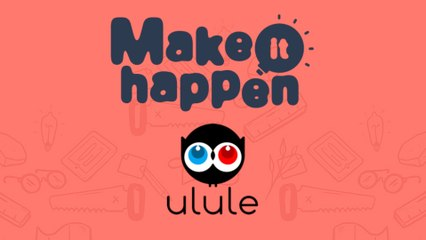 Make It Happen avec Ulule