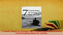 Download  7 Visual Steps To Living Your Dream Creating dreams and bringing ideas to reality Download Online