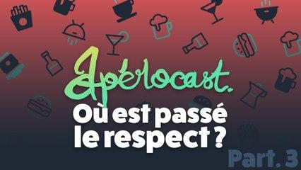Où est passé le respect ? - Aperocast #3 Part3