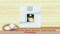 Download  The Mystery of The Moon Illusion Exploring Size Perception  EBook