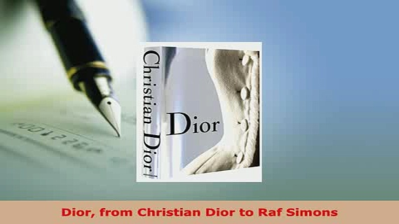 Download  Dior from Christian Dior to Raf Simons PDF Book Free