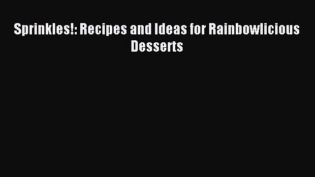 Download Sprinkles!: Recipes and Ideas for Rainbowlicious Desserts Ebook Online