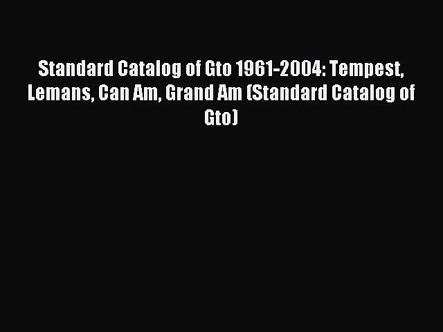 [Download] Standard Catalog of Gto 1961-2004: Tempest Lemans Can Am Grand Am (Standard