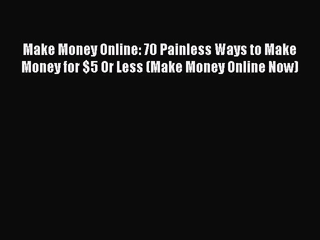 [PDF] Make Money Online: 70 Painless Ways to Make Money for $5 Or Less (Make Money Online Now)