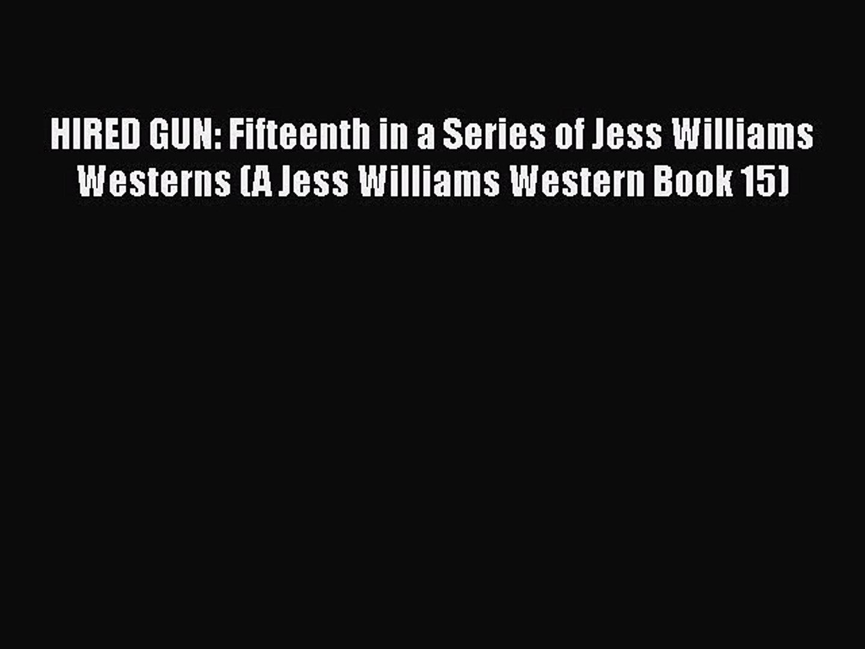 [PDF] HIRED GUN: Fifteenth in a Series of Jess Williams Westerns (A Jess Williams Western Book