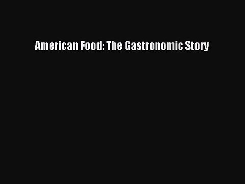 Read American Food: The Gastronomic Story Ebook Free