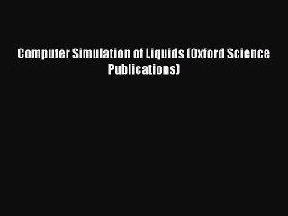 [Read PDF] Computer Simulation of Liquids (Oxford Science Publications)  Read Online