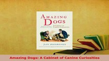 PDF  Amazing Dogs A Cabinet of Canine Curiosities Download Full Ebook