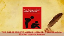 Download  THE CODEPENDENT USERS MANUAL A Handbook for the Narcissistic Abuser Read Online