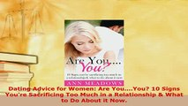 PDF  Dating Advice for Women Are YouYou 10 Signs Youre Sacrificing Too Much in a PDF Online