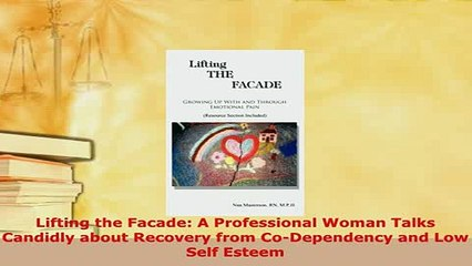 Download  Lifting the Facade A Professional Woman Talks Candidly about Recovery from CoDependency PDF Book Free