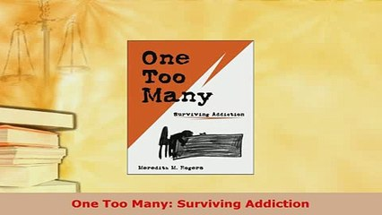 Download  One Too Many Surviving Addiction Read Online