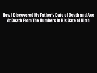 Read How I Discovered My Father's Date of Death and Age At Death From The Numbers In His Date