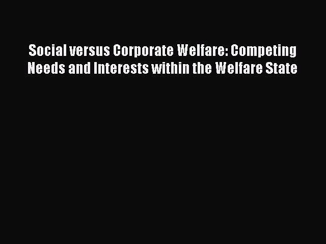 Read Social versus Corporate Welfare: Competing Needs and Interests within the Welfare State