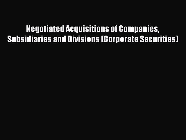 Read Negotiated Acquisitions of Companies Subsidiaries and Divisions (Corporate Securities)