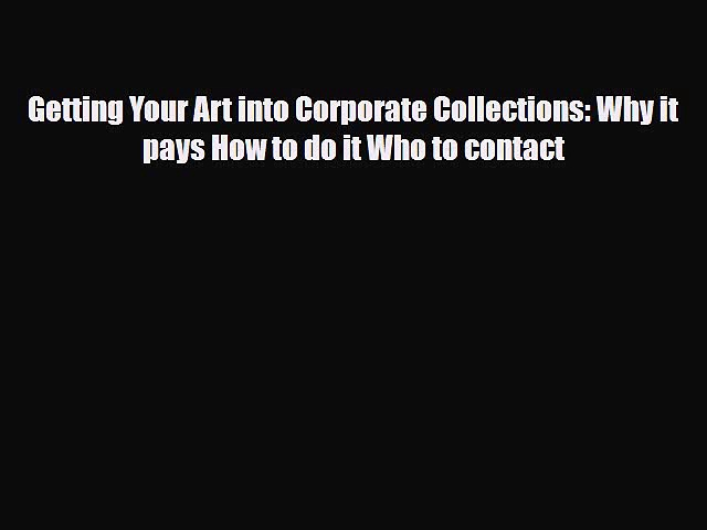 [PDF] Getting Your Art into Corporate Collections: Why it pays How to do it Who to contact