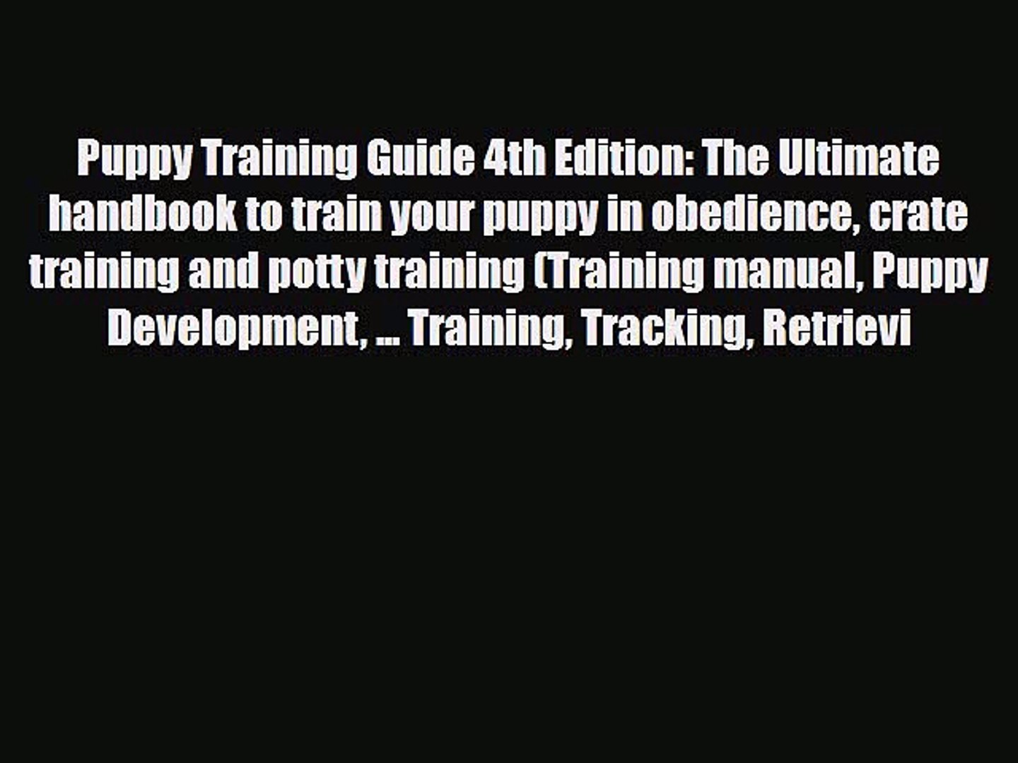 Read Puppy Training Guide 4th Edition The Ultimate Handbook To Train Your Puppy In Obedience Video Dailymotion