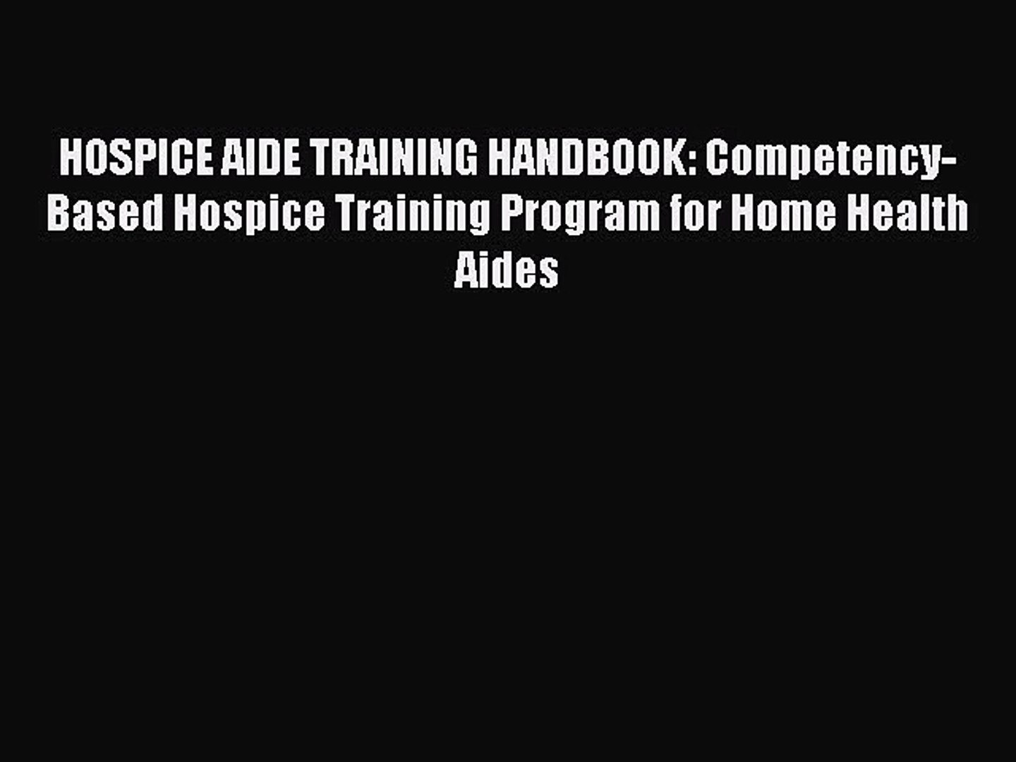 Read Hospice Aide Training Handbook Competency Based Hospice Training Program For Home Health Video Dailymotion