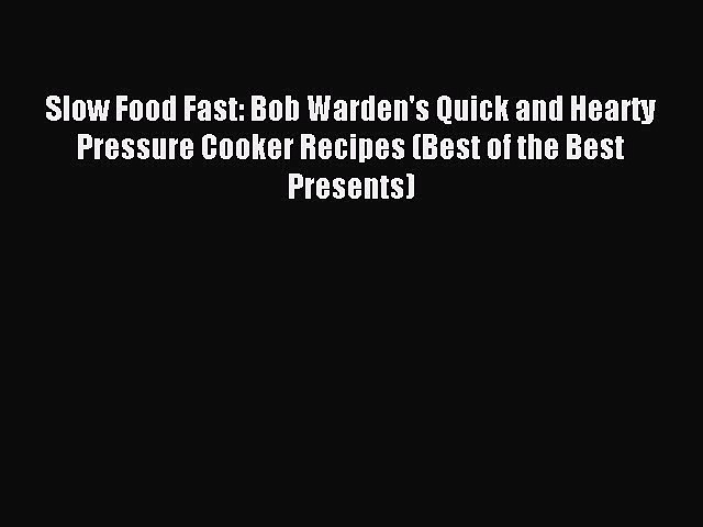 Read Slow Food Fast: Bob Warden's Quick and Hearty Pressure Cooker Recipes (Best of the Best