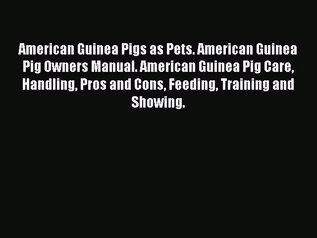 Read American Guinea Pigs as Pets. American Guinea Pig Owners Manual. American Guinea Pig Care