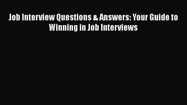 Free [PDF] Downlaod Job Interview Questions & Answers: Your Guide to Winning in Job Interviews