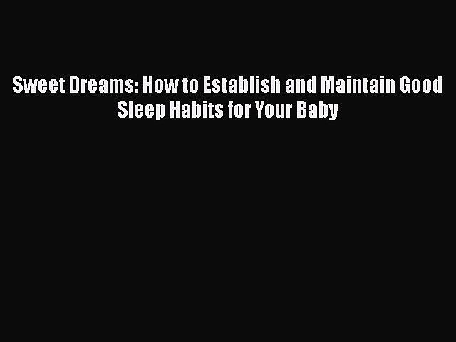 Download Sweet Dreams: How to Establish and Maintain Good Sleep Habits for Your Baby Ebook