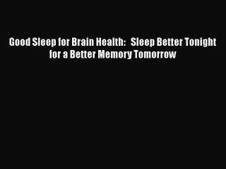 Read Good Sleep for Brain Health:   Sleep Better Tonight for a Better Memory Tomorrow Ebook