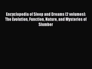 Read Encyclopedia of Sleep and Dreams [2 volumes]: The Evolution Function Nature and Mysteries