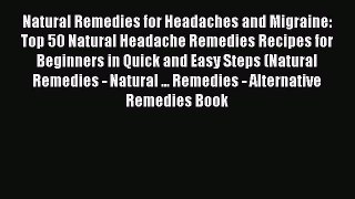 Read Natural Remedies for Headaches and Migraine: Top 50 Natural Headache Remedies Recipes