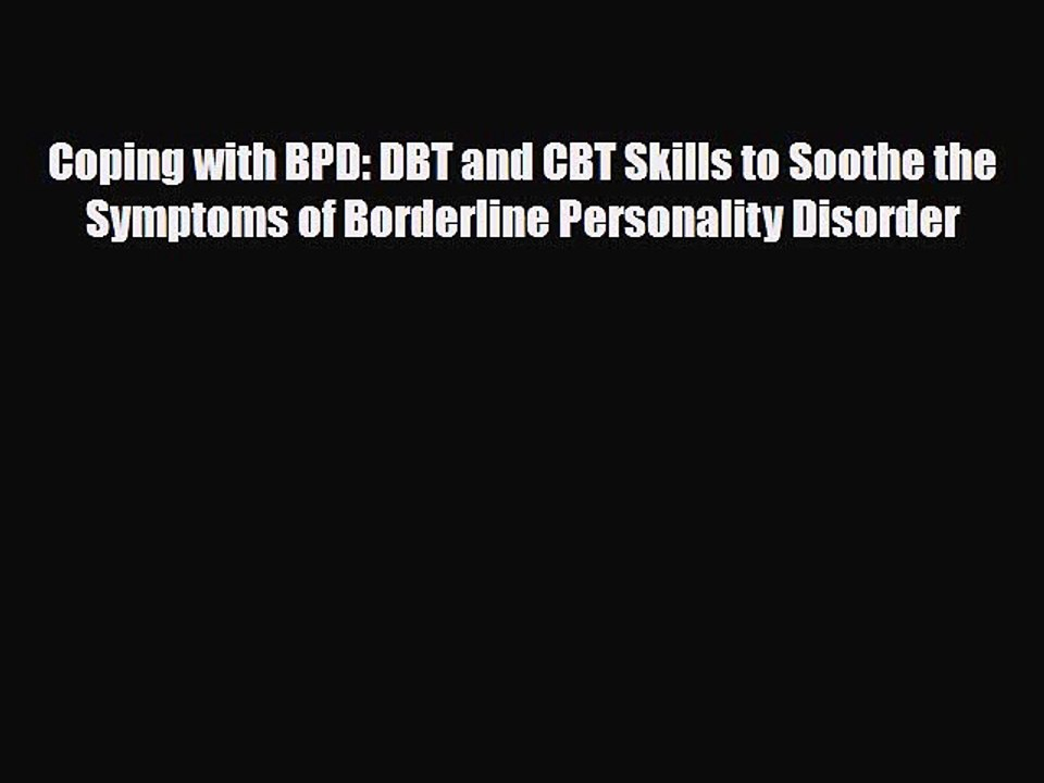 Read Coping with BPD: DBT and CBT Skills to Soothe the Symptoms of  Borderline Personality Disorder