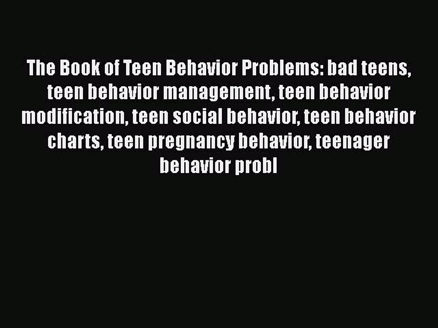 Read The Book of Teen Behavior Problems: bad teens teen behavior management teen behavior modificati