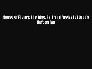 House of Plenty: The Rise, Fall, and Revival of Lubys Cafeterias