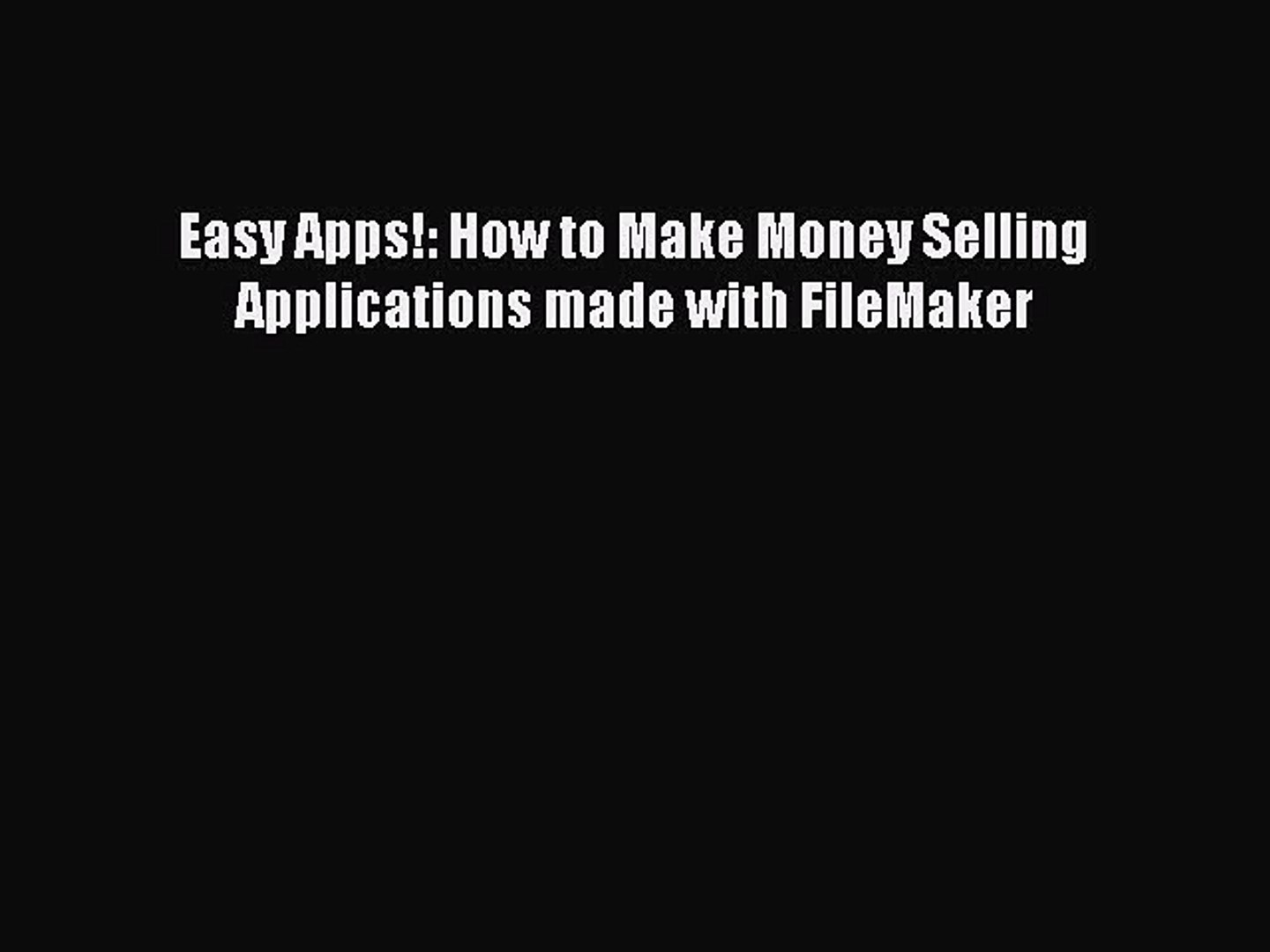 Download Easy Apps!: How to Make Money Selling Applications made with  FileMaker Read Online