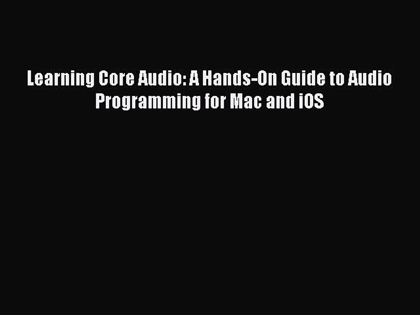 Download Learning Core Audio: A Hands-On Guide to Audio Programming for Mac  and iOS Read Online