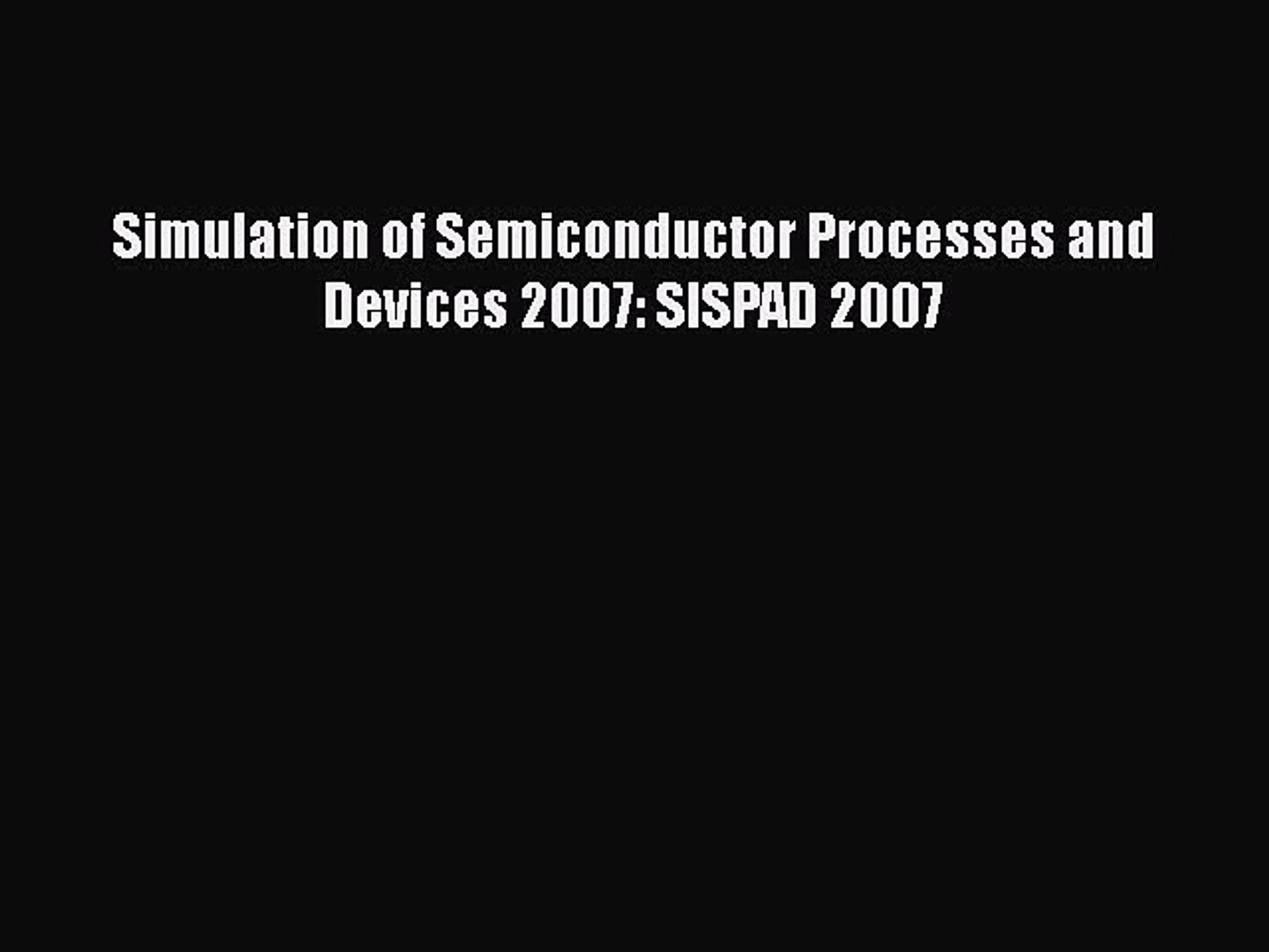 [PDF] Simulation of Semiconductor Processes and Devices 2007: SISPAD 2007  Full EBook