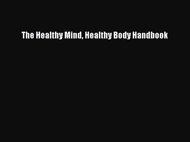 READ book The Healthy Mind Healthy Body Handbook Full Free