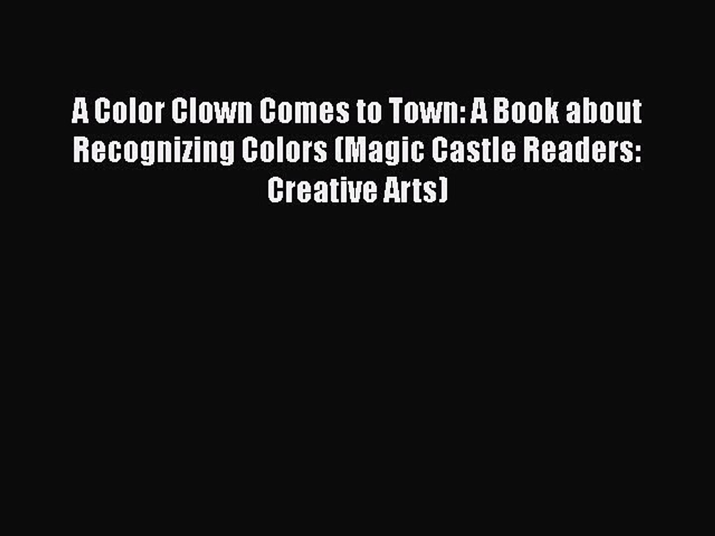 [PDF] A Color Clown Comes to Town: A Book about Recognizing Colors (Magic Castle Readers: Creative