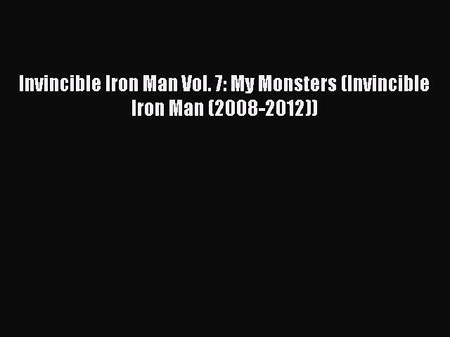 PDF Invincible Iron Man Vol. 7: My Monsters (Invincible Iron Man (2008-2012))  Read Online