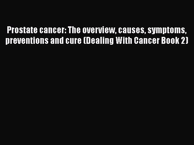 Read Prostate cancer: The overview causes symptoms preventions and cure (Dealing With Cancer