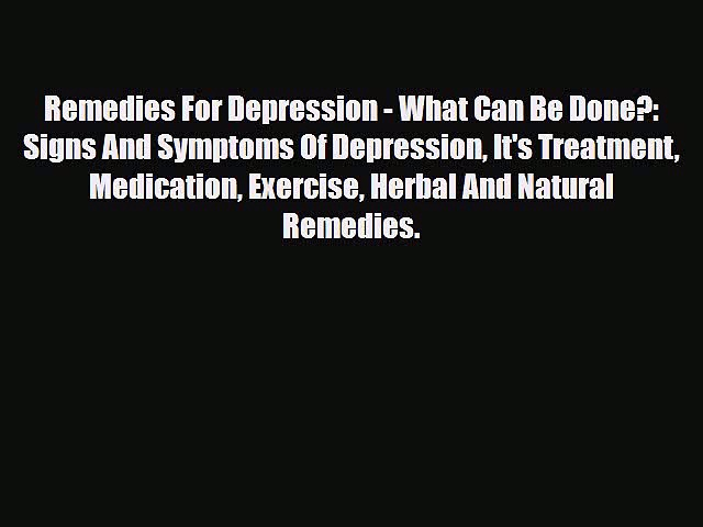 Read Remedies For Depression – What Can Be Done?: Signs And Symptoms Of Depression It's Treatment