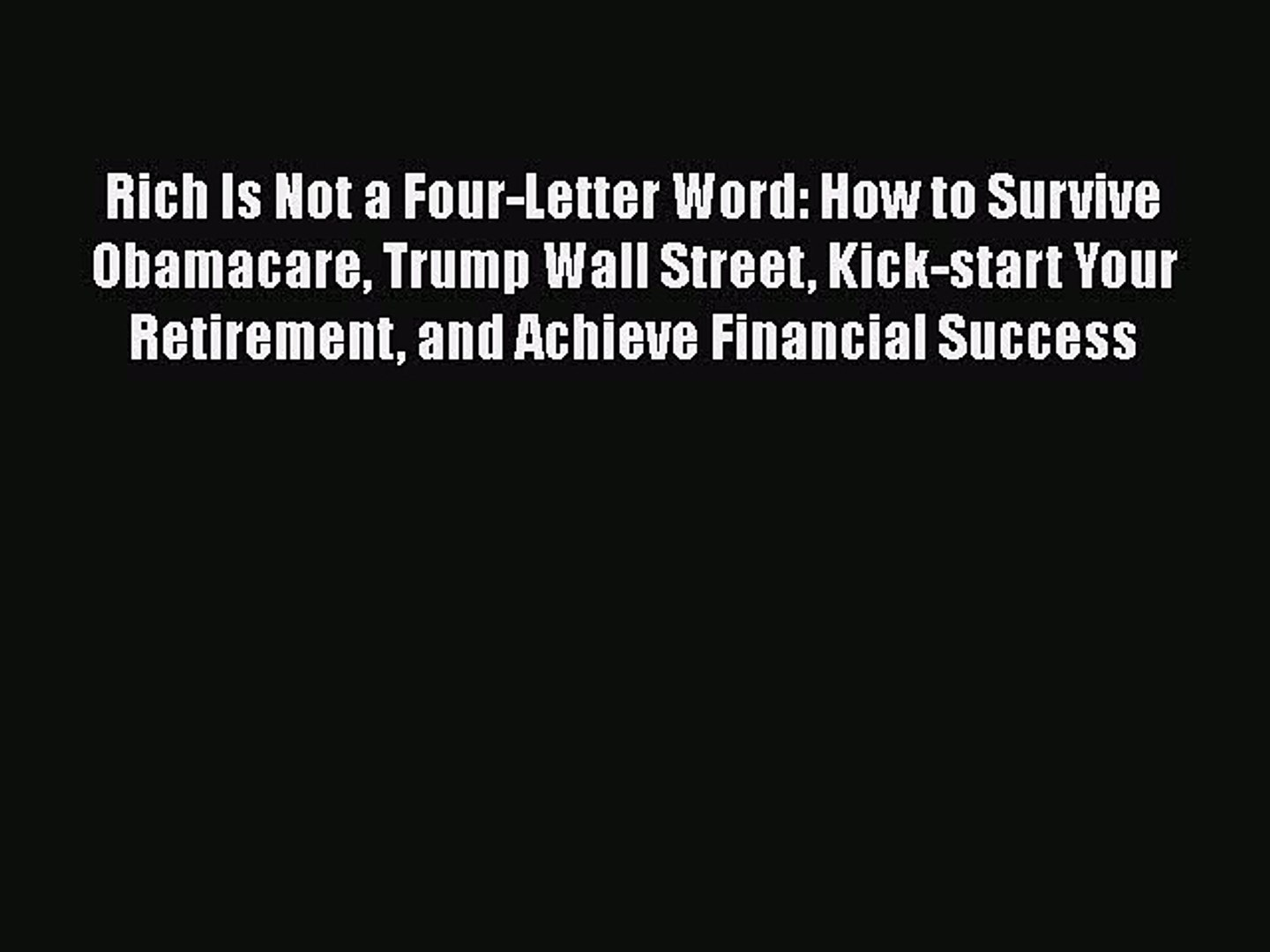 Download Rich Is Not a Four-Letter Word: How to Survive Obamacare Trump Wall Street Kick-start
