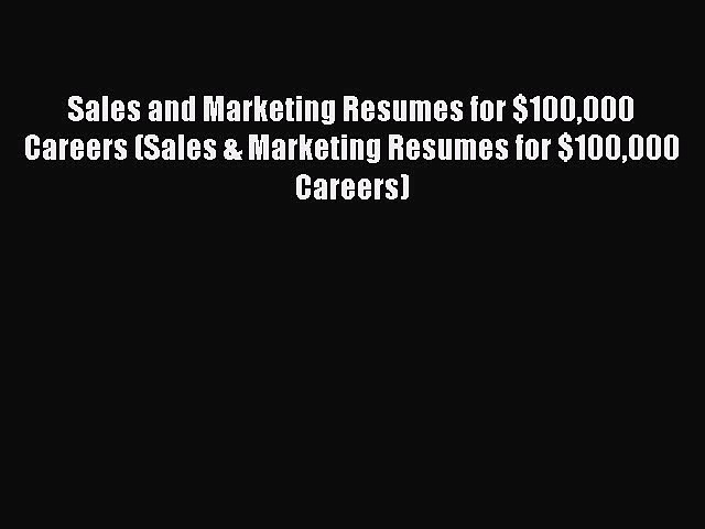 PDF Sales and Marketing Resumes for $100000 Careers (Sales & Marketing Resumes for $100000