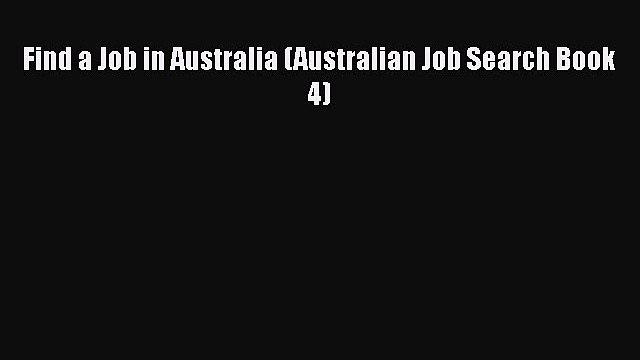 Download Find a Job in Australia (Australian Job Search Book 4)  Read Online