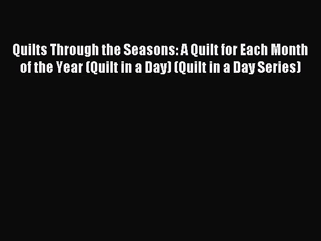 Read Quilts Through the Seasons: A Quilt for Each Month of the Year (Quilt in a Day) (Quilt