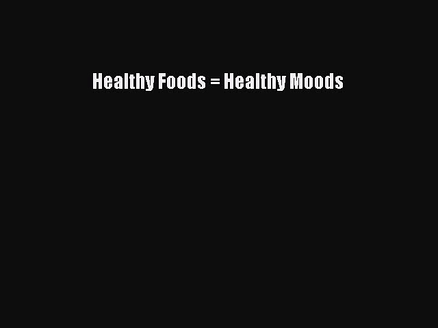 READ book Healthy Foods = Healthy Moods Online Free