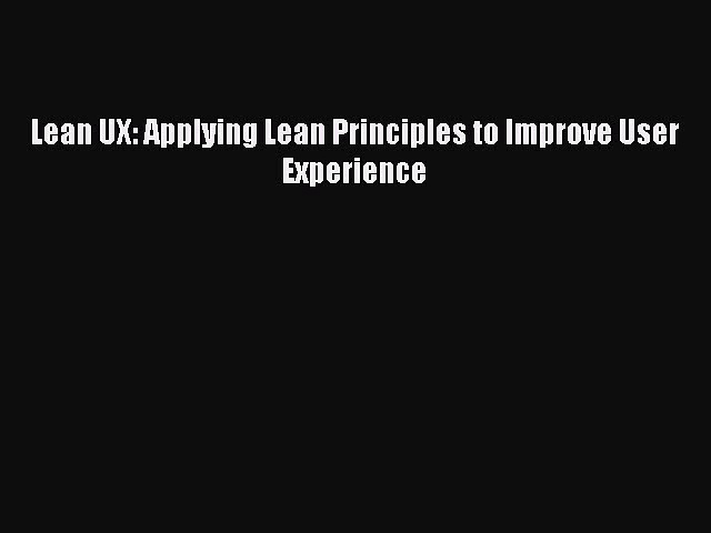 PDF Lean UX: Applying Lean Principles to Improve User Experience  EBook